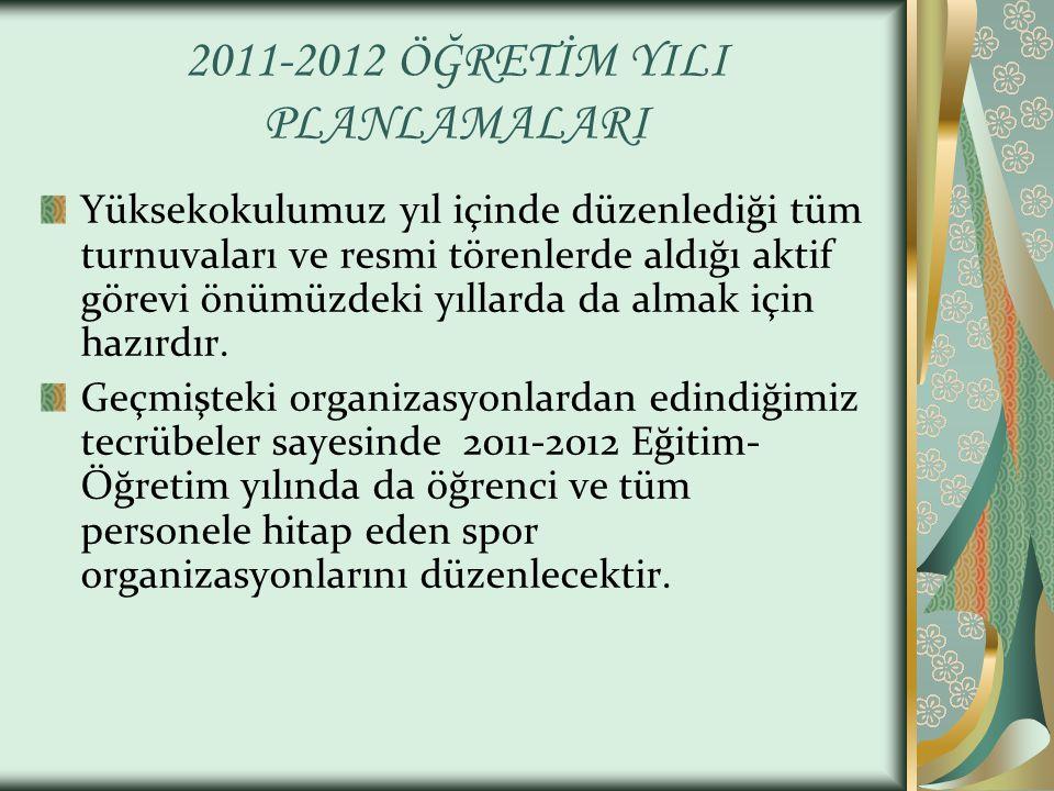 2011-2012 ÖĞRETİM YILI PLANLAMALARI Yüksekokulumuz yıl içinde düzenlediği tüm turnuvaları ve resmi törenlerde aldığı aktif görevi önümüzdeki yıllarda da almak için hazırdır.