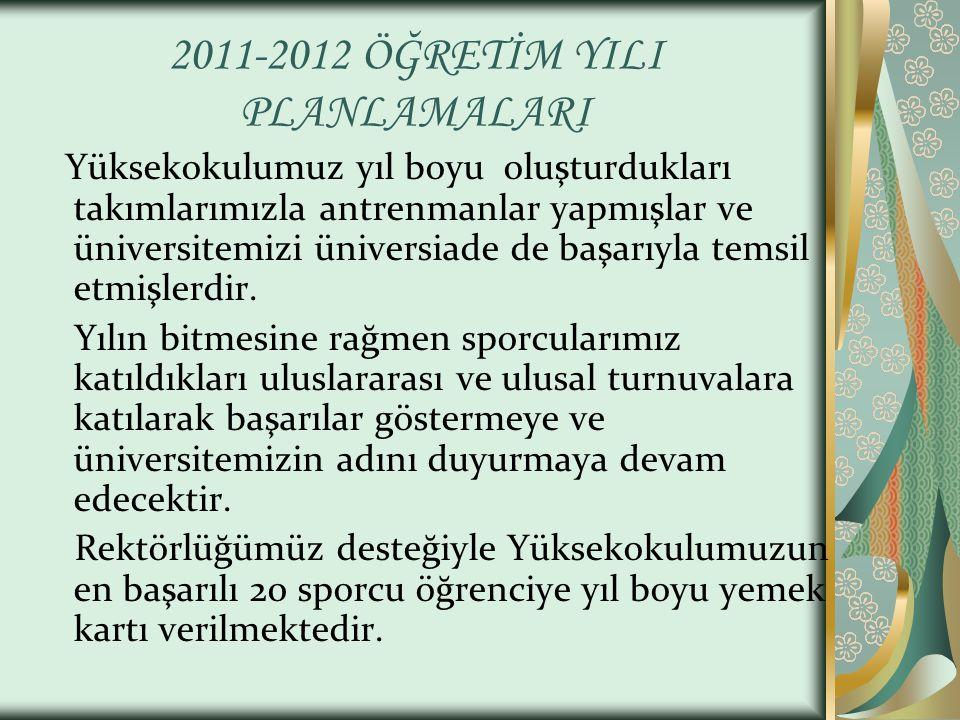 2011-2012 ÖĞRETİM YILI PLANLAMALARI Yüksekokulumuz yıl boyu oluşturdukları takımlarımızla antrenmanlar yapmışlar ve üniversitemizi üniversiade de başarıyla temsil etmişlerdir.
