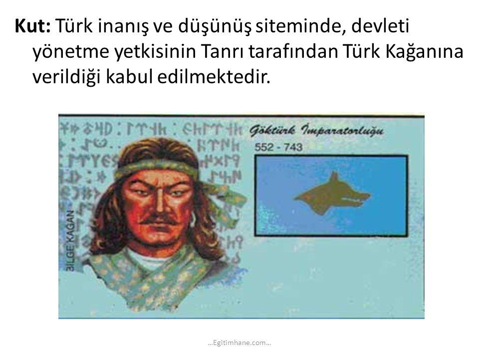 Kut: Türk inanış ve düşünüş siteminde, devleti yönetme yetkisinin Tanrı tarafından Türk Kağanına verildiği kabul edilmektedir. …Egitimhane.com…