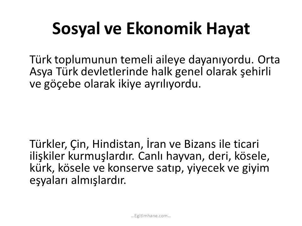 Sosyal ve Ekonomik Hayat Türk toplumunun temeli aileye dayanıyordu. Orta Asya Türk devletlerinde halk genel olarak şehirli ve göçebe olarak ikiye ayrı