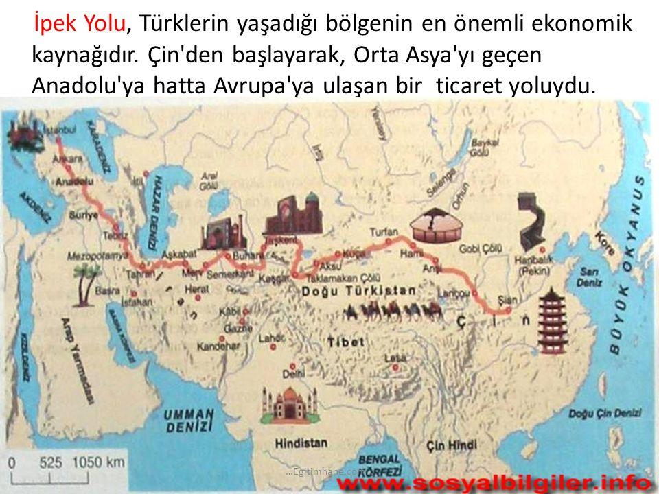 İpek Yolu, Türklerin yaşadığı bölgenin en önemli ekonomik kaynağıdır. Çin'den başlayarak, Orta Asya'yı geçen Anadolu'ya hatta Avrupa'ya ulaşan bir tic
