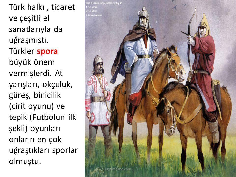 Türk halkı, ticaret ve çeşitli el sanatlarıyla da uğraşmıştı. Türkler spora büyük önem vermişlerdi. At yarışları, okçuluk, güreş, binicilik (cirit oyu