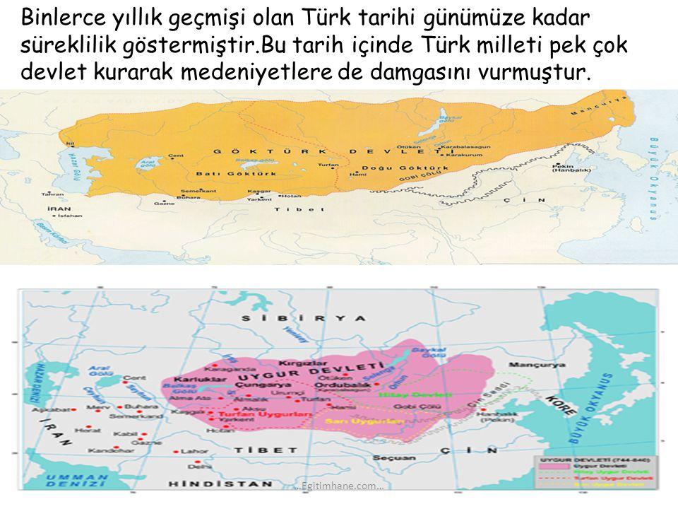 Binlerce yıllık geçmişi olan Türk tarihi günümüze kadar süreklilik göstermiştir.Bu tarih içinde Türk milleti pek çok devlet kurarak medeniyetlere de d