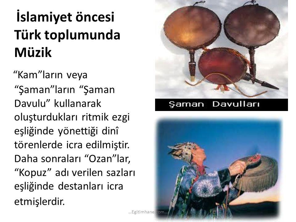 """İslamiyet öncesi Türk toplumunda Müzik """"Kam""""ların veya """"Şaman""""ların """"Şaman Davulu"""" kullanarak oluşturdukları ritmik ezgi eşliğinde yönettiği dinî töre"""