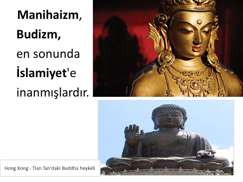Manihaizm, Budizm, en sonunda İslamiyet'e inanmışlardır. Hong Kong - Tian Tan'daki Buddha heykeli …Egitimhane.com…
