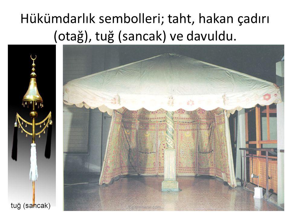 Hükümdarlık sembolleri; taht, hakan çadırı (otağ), tuğ (sancak) ve davuldu. tuğ (sancak) …Egitimhane.com…