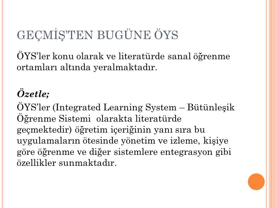GEÇMİŞ'TEN BUGÜNE ÖYS ÖYS'ler konu olarak ve literatürde sanal öğrenme ortamları altında yeralmaktadır. Özetle; ÖYS'ler (Integrated Learning System –