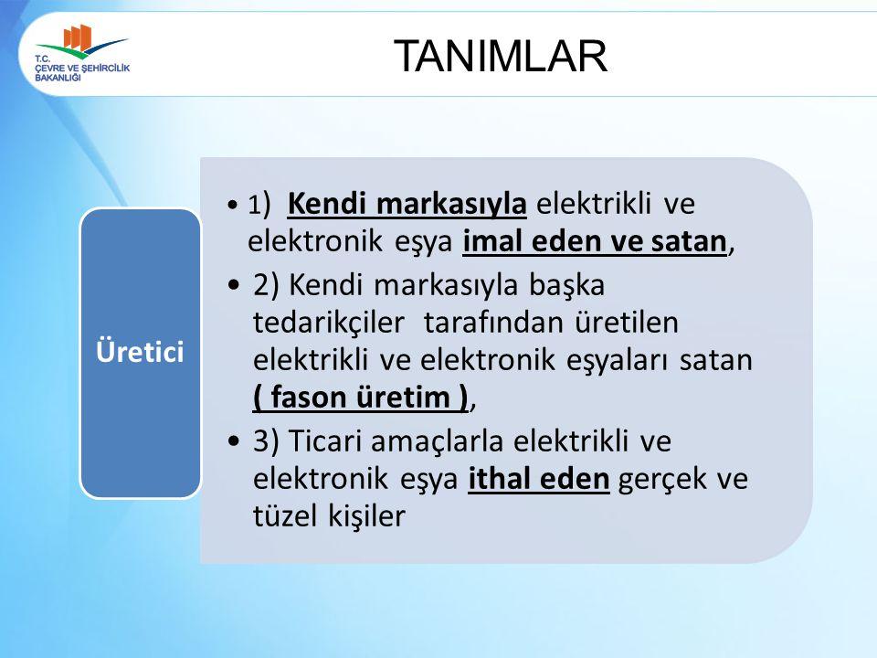 TANIMLAR 1 ) Kendi markasıyla elektrikli ve elektronik eşya imal eden ve satan, 2) Kendi markasıyla başka tedarikçiler tarafından üretilen elektrikli