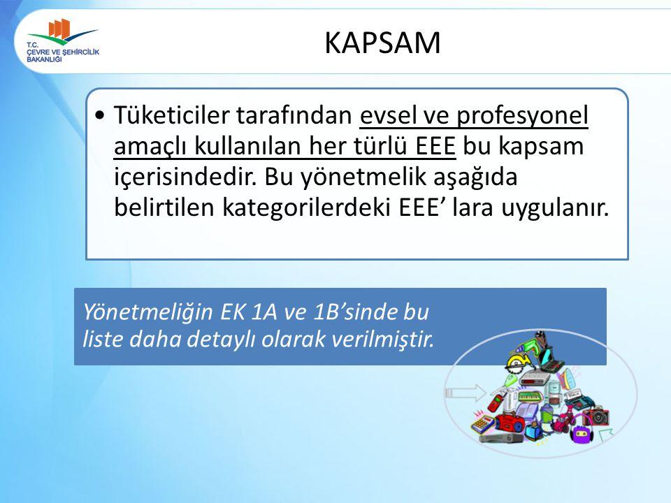 KAPSAM Tüketiciler tarafından evsel ve profesyonel amaçlı kullanılan her türlü EEE bu kapsam içerisindedir. Bu yönetmelik aşağıda belirtilen kategoril