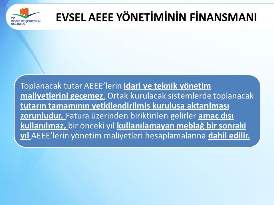 EVSEL AEEE YÖNETİMİNİN FİNANSMANI Toplanacak tutar AEEE'lerin idari ve teknik yönetim maliyetlerini geçemez. Ortak kurulacak sistemlerde toplanacak tu