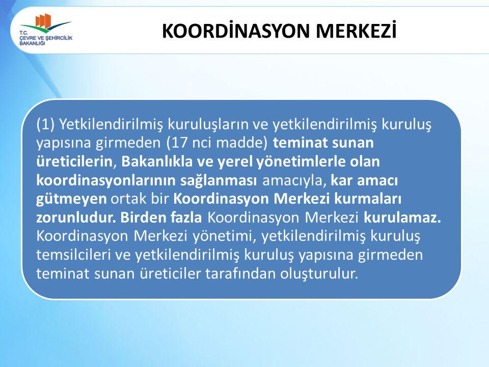 KOORDİNASYON MERKEZİ (1) Yetkilendirilmiş kuruluşların ve yetkilendirilmiş kuruluş yapısına girmeden (17 nci madde) teminat sunan üreticilerin, Bakanl