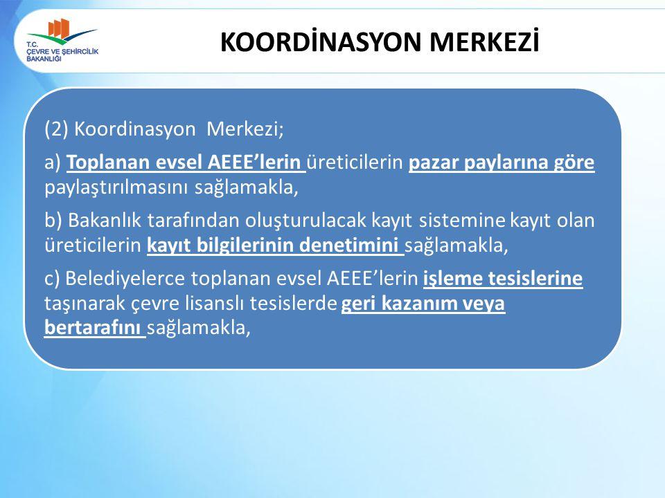KOORDİNASYON MERKEZİ (2) Koordinasyon Merkezi; a) Toplanan evsel AEEE'lerin üreticilerin pazar paylarına göre paylaştırılmasını sağlamakla, b) Bakanlı