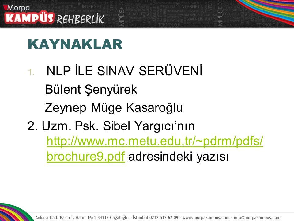KAYNAKLAR 1. NLP İLE SINAV SERÜVENİ Bülent Şenyürek Zeynep Müge Kasaroğlu 2. Uzm. Psk. Sibel Yargıcı'nın http://www.mc.metu.edu.tr/~pdrm/pdfs/ brochur