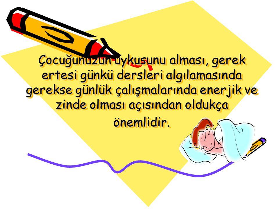 Çocuğunuzun uykusunu alması, gerek ertesi günkü dersleri algılamasında gerekse günlük çalışmalarında enerjik ve zinde olması açısından oldukça önemlid