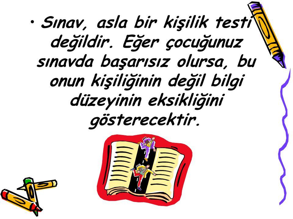 Sınav, asla bir kişilik testi değildir. Eğer çocuğunuz sınavda başarısız olursa, bu onun kişiliğinin değil bilgi düzeyinin eksikliğini gösterecektir.