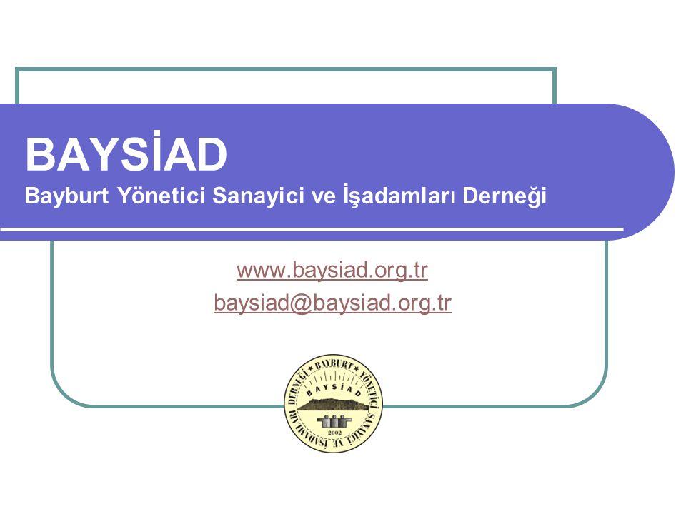 BAYSİAD Bayburt Yönetici Sanayici ve İşadamları Derneği www.baysiad.org.tr baysiad@baysiad.org.tr