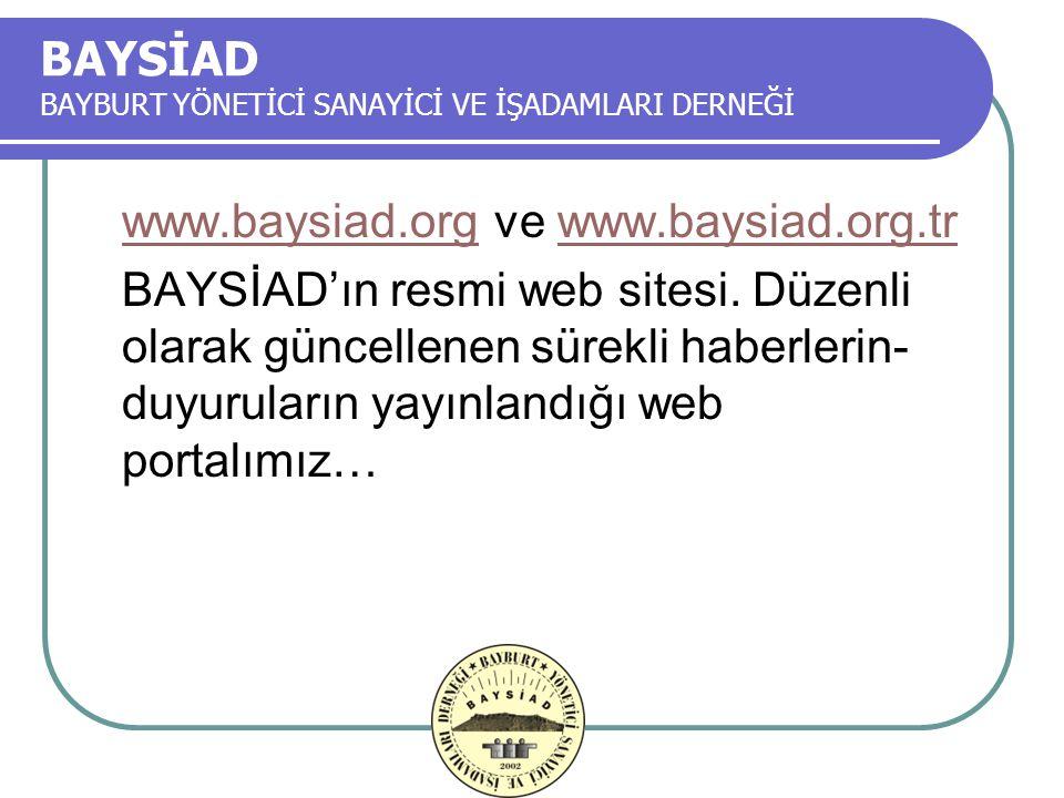 BAYSİAD BAYBURT YÖNETİCİ SANAYİCİ VE İŞADAMLARI DERNEĞİ www.baysiad.orgwww.baysiad.org ve www.baysiad.org.trwww.baysiad.org.tr BAYSİAD'ın resmi web sitesi.