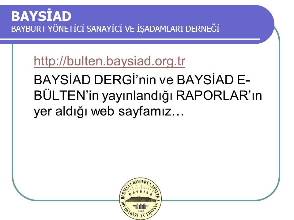 BAYSİAD BAYBURT YÖNETİCİ SANAYİCİ VE İŞADAMLARI DERNEĞİ http://bulten.baysiad.org.tr BAYSİAD DERGİ'nin ve BAYSİAD E- BÜLTEN'in yayınlandığı RAPORLAR'ın yer aldığı web sayfamız…