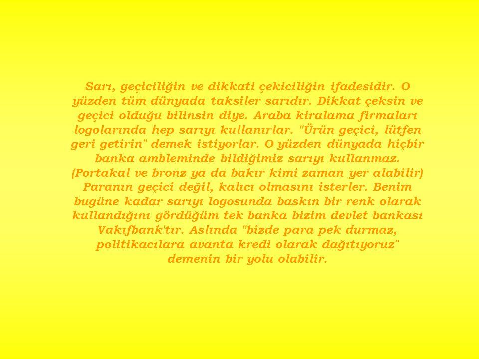 Sarı, geçiciliğin ve dikkati çekiciliğin ifadesidir. O yüzden tüm dünyada taksiler sarıdır. Dikkat çeksin ve geçici olduğu bilinsin diye. Araba kirala