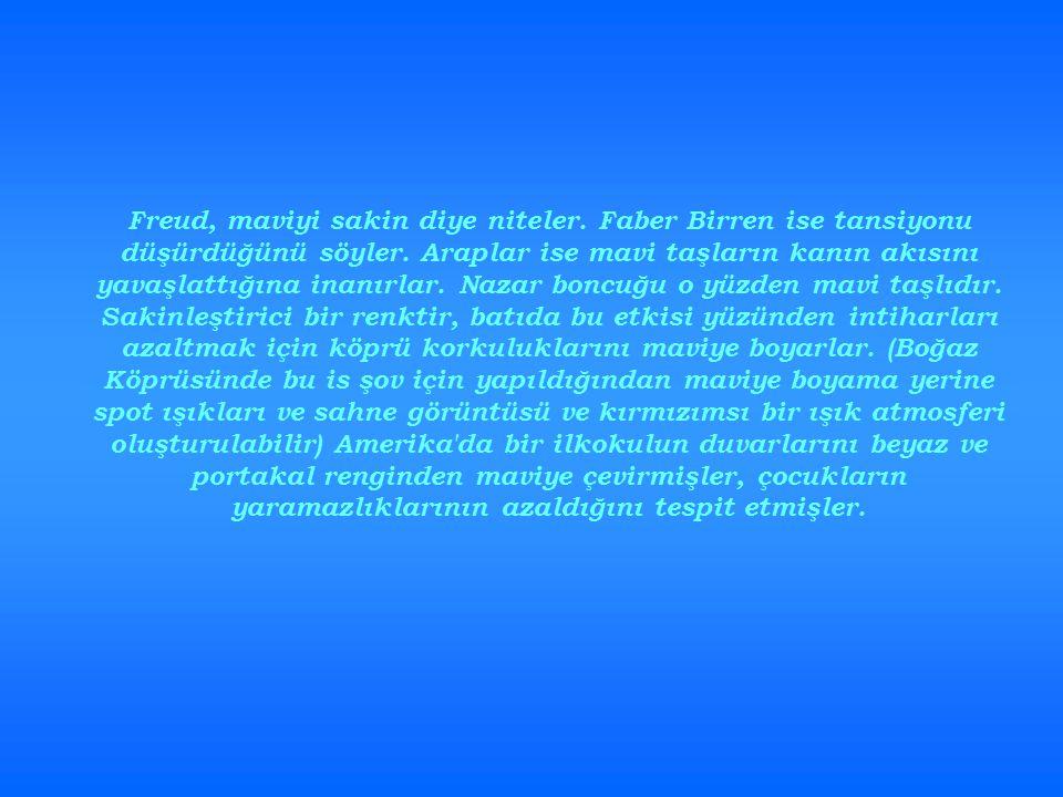 Freud, maviyi sakin diye niteler. Faber Birren ise tansiyonu düşürdüğünü söyler. Araplar ise mavi taşların kanın akısını yavaşlattığına inanırlar. Naz