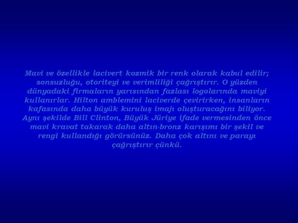Mavi ve özellikle lacivert kozmik bir renk olarak kabul edilir; sonsuzluğu, otoriteyi ve verimliliği çağrıştırır. O yüzden dünyadaki firmaların yarısı