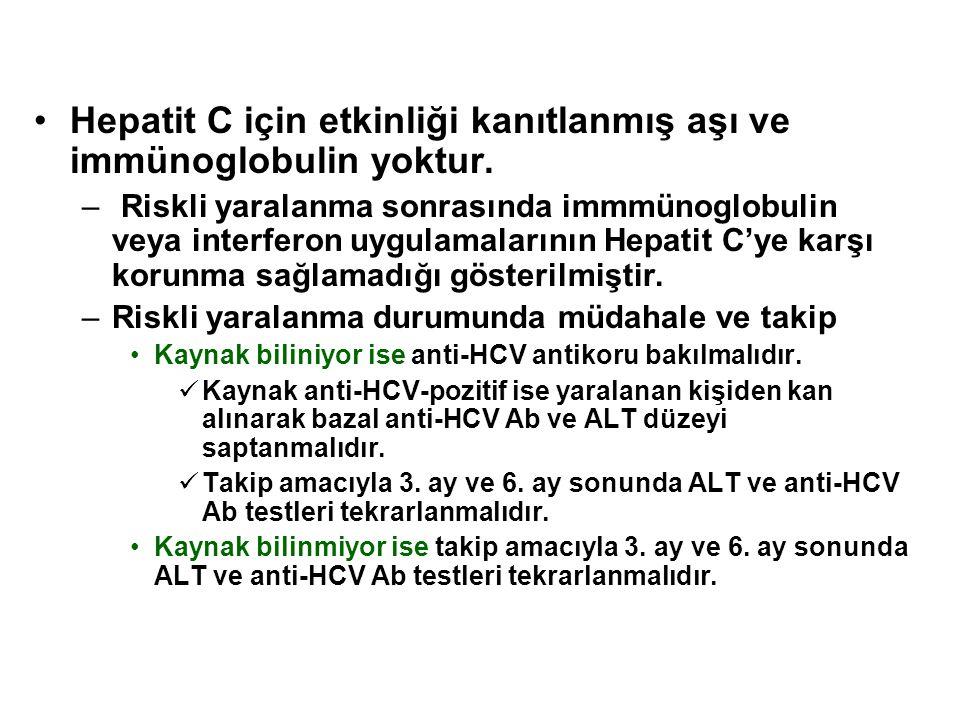 Hepatit C için etkinliği kanıtlanmış aşı ve immünoglobulin yoktur.