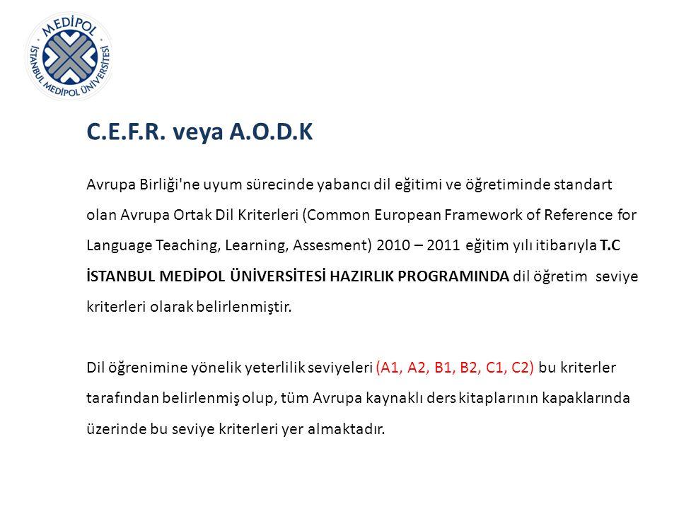 C.E.F.R. veya A.O.D.K Avrupa Birliği'ne uyum sürecinde yabancı dil eğitimi ve öğretiminde standart olan Avrupa Ortak Dil Kriterleri (Common European F