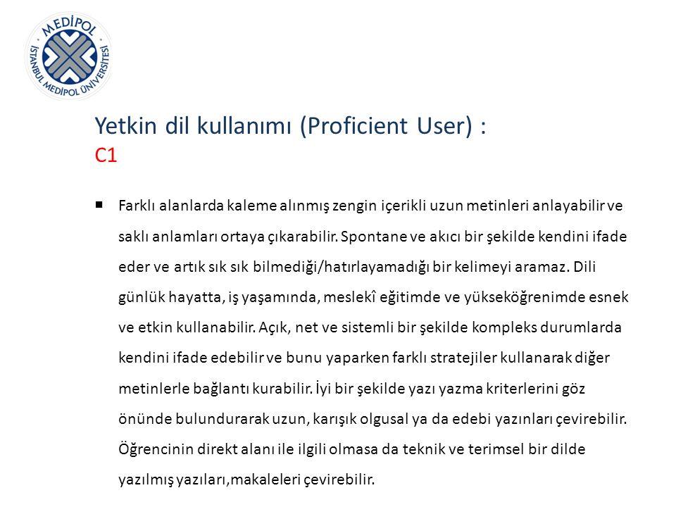 Yetkin dil kullanımı (Proficient User) : C1  Farklı alanlarda kaleme alınmış zengin içerikli uzun metinleri anlayabilir ve saklı anlamları ortaya çık