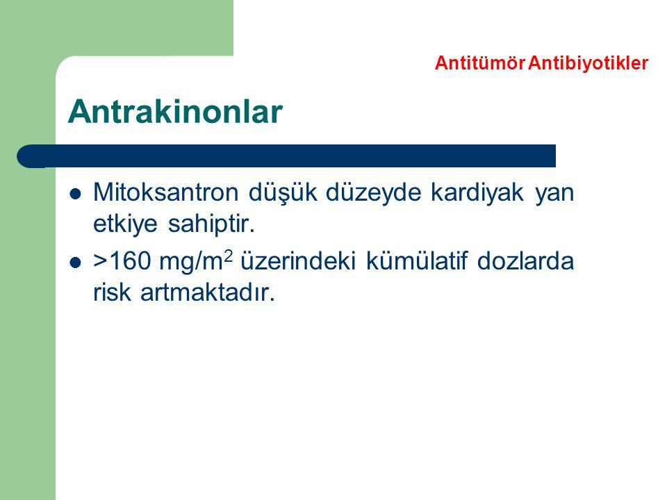 Antrakinonlar Mitoksantron düşük düzeyde kardiyak yan etkiye sahiptir. >160 mg/m 2 üzerindeki kümülatif dozlarda risk artmaktadır. Antitümör Antibiyot
