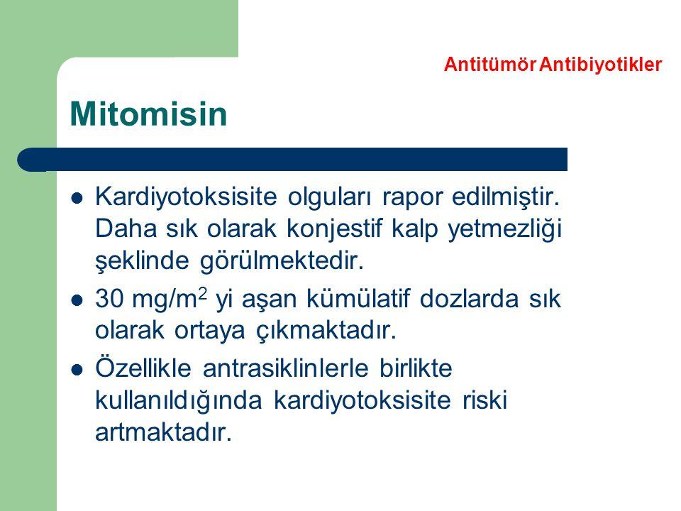 Mitomisin Kardiyotoksisite olguları rapor edilmiştir. Daha sık olarak konjestif kalp yetmezliği şeklinde görülmektedir. 30 mg/m 2 yi aşan kümülatif do