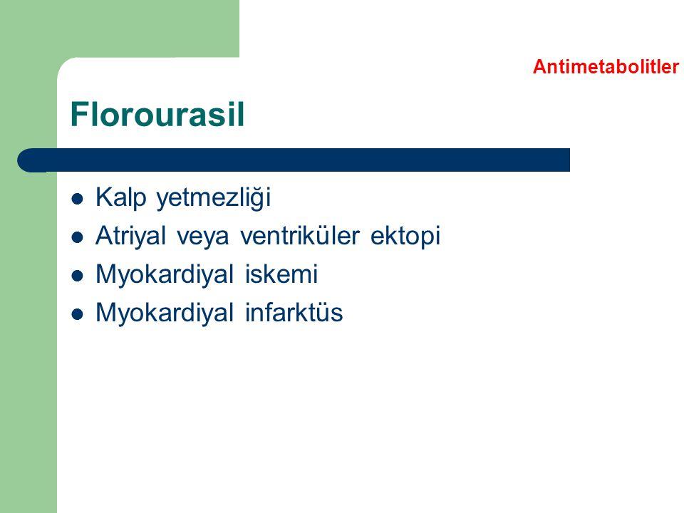 Florourasil Kalp yetmezliği Atriyal veya ventriküler ektopi Myokardiyal iskemi Myokardiyal infarktüs Antimetabolitler