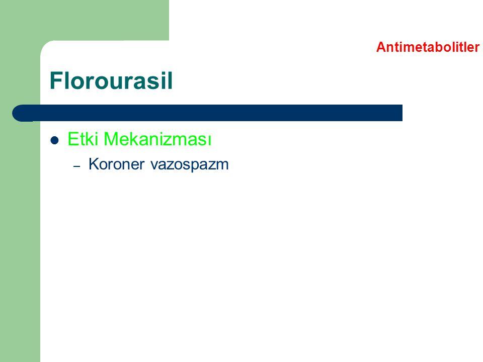 Florourasil Etki Mekanizması – Koroner vazospazm Antimetabolitler
