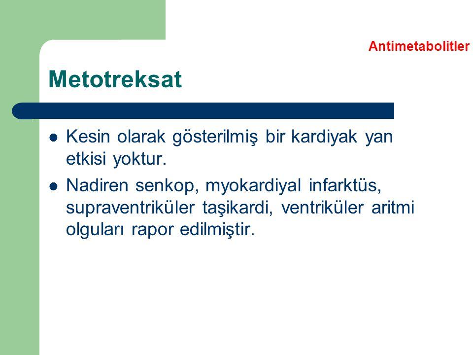 Metotreksat Kesin olarak gösterilmiş bir kardiyak yan etkisi yoktur. Nadiren senkop, myokardiyal infarktüs, supraventriküler taşikardi, ventriküler ar