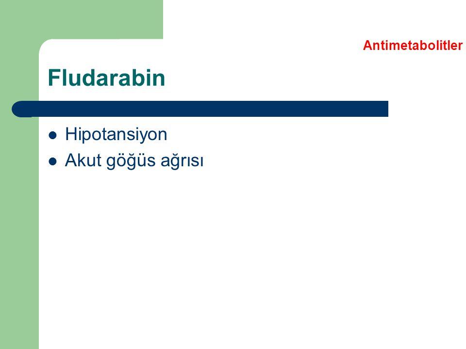 Fludarabin Hipotansiyon Akut göğüs ağrısı Antimetabolitler
