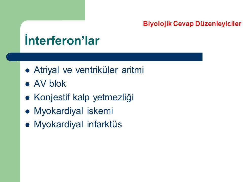 İnterferon'lar Atriyal ve ventriküler aritmi AV blok Konjestif kalp yetmezliği Myokardiyal iskemi Myokardiyal infarktüs Biyolojik Cevap Düzenleyiciler