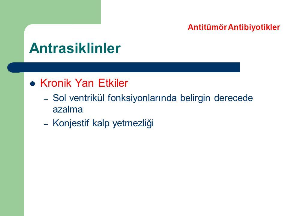 Kronik Yan Etkiler – Sol ventrikül fonksiyonlarında belirgin derecede azalma – Konjestif kalp yetmezliği Antrasiklinler Antitümör Antibiyotikler