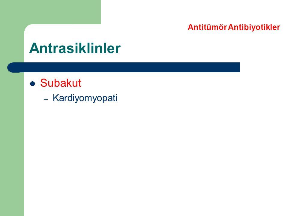 Subakut – Kardiyomyopati Antrasiklinler Antitümör Antibiyotikler