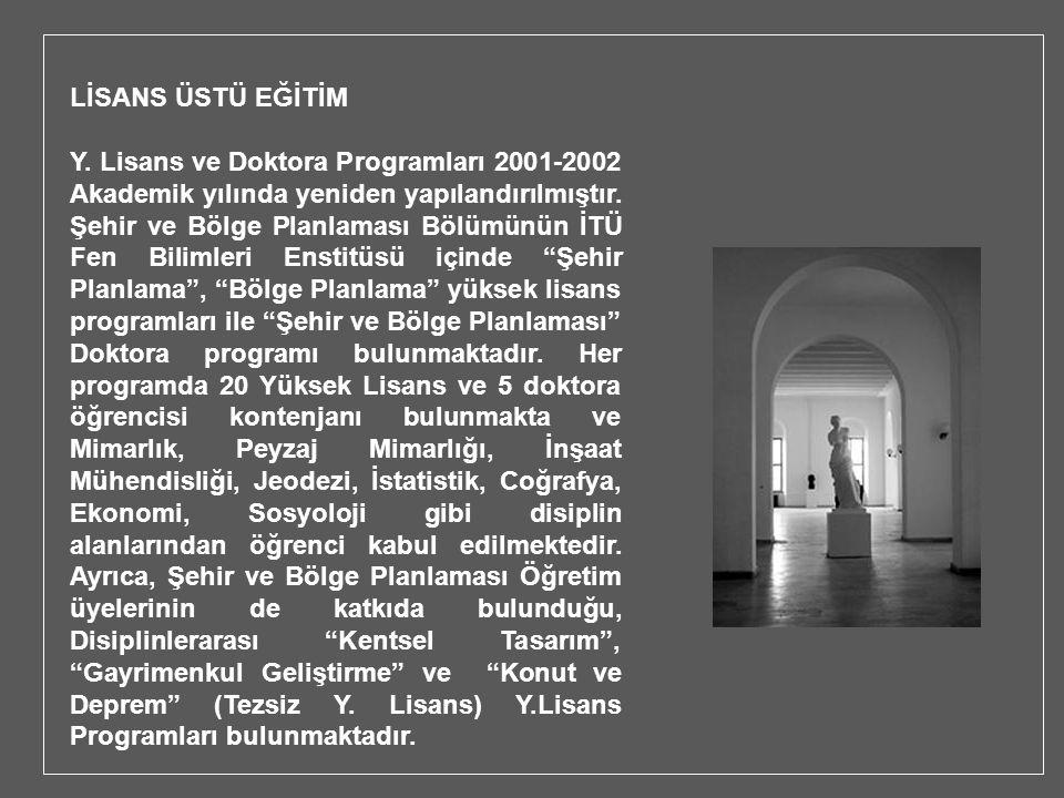 LİSANS ÜSTÜ EĞİTİM Y. Lisans ve Doktora Programları 2001-2002 Akademik yılında yeniden yapılandırılmıştır. Şehir ve Bölge Planlaması Bölümünün İTÜ Fen