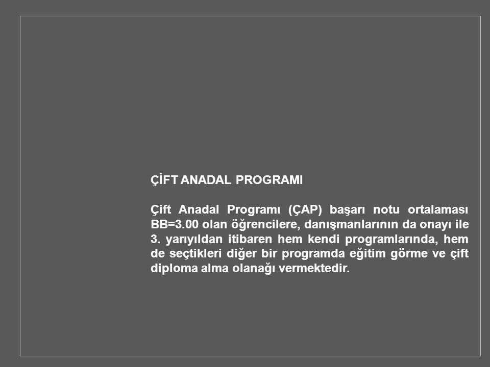 ÇİFT ANADAL PROGRAMI Çift Anadal Programı (ÇAP) başarı notu ortalaması BB=3.00 olan öğrencilere, danışmanlarının da onayı ile 3. yarıyıldan itibaren h