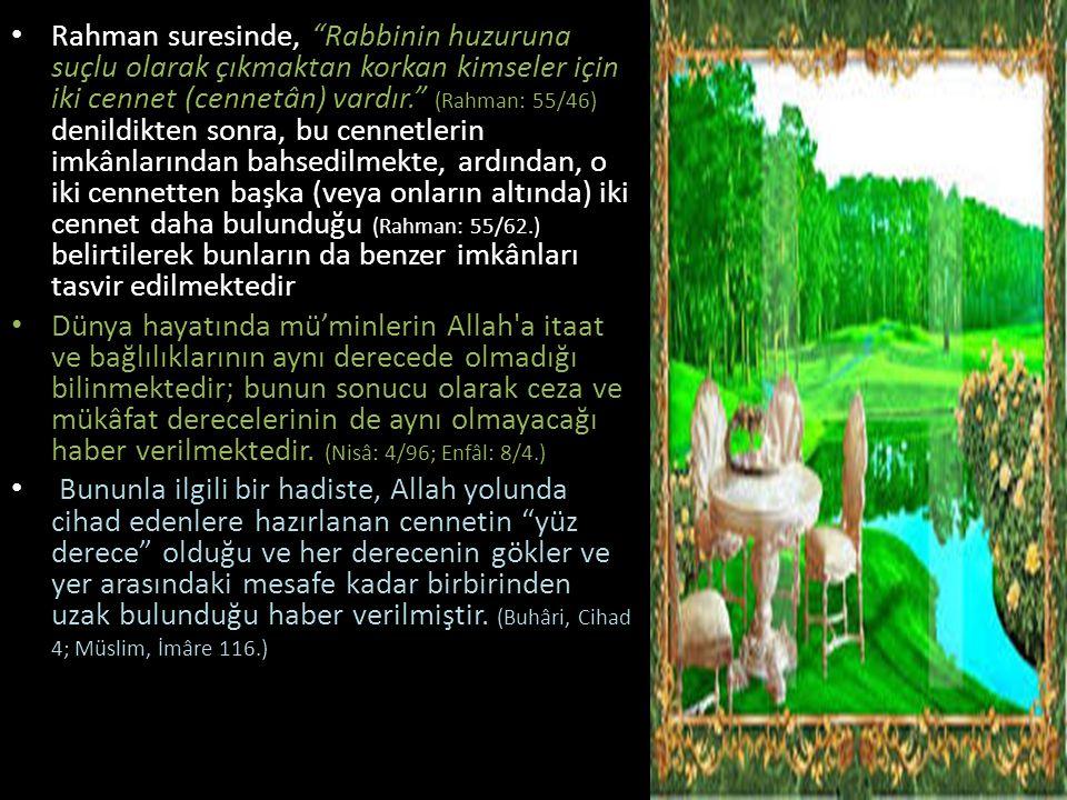 """Rahman suresinde, """"Rabbinin huzuruna suçlu olarak çıkmaktan korkan kimseler için iki cennet (cennetân) vardır."""" (Rahman: 55/46) denildikten sonra, bu"""