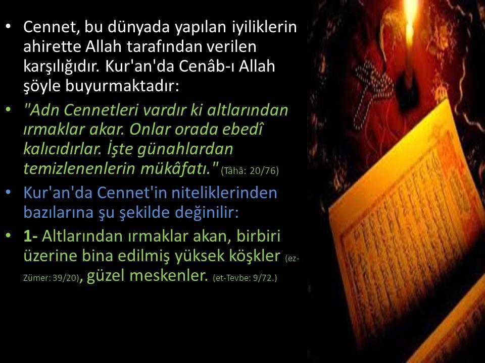 Cennet, bu dünyada yapılan iyiliklerin ahirette Allah tarafından verilen karşılığıdır. Kur'an'da Cenâb-ı Allah şöyle buyurmaktadır: