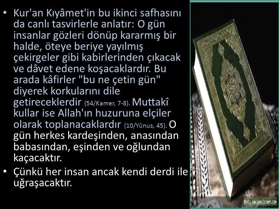 Kur'an Kıyâmet'in bu ikinci safhasını da canlı tasvirlerle anlatır: O gün insanlar gözleri dönüp kararmış bir halde, öteye beriye yayılmış çekirgeler