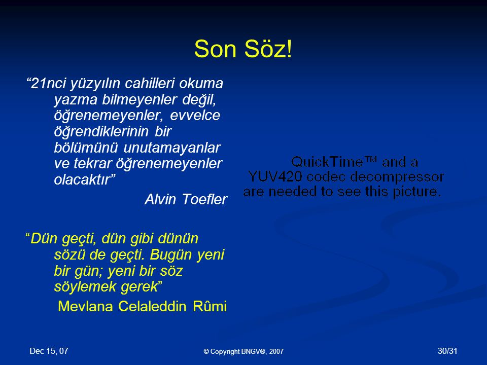 Dec 15, 07 © Copyright BNGV®, 2007 30/31 Son Söz.