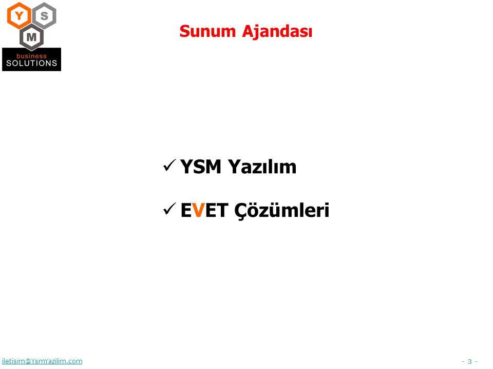 - 3 - iletisim@YsmYazilim.com Sunum Ajandası YSM Yazılım EVET Çözümleri