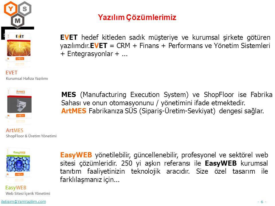 - 6 - iletisim@YsmYazilim.com Yazılım Çözümlerimiz MES (Manufacturing Execution System) ve ShopFloor ise Fabrika Sahası ve onun otomasyonunu / yönetimini ifade etmektedir.