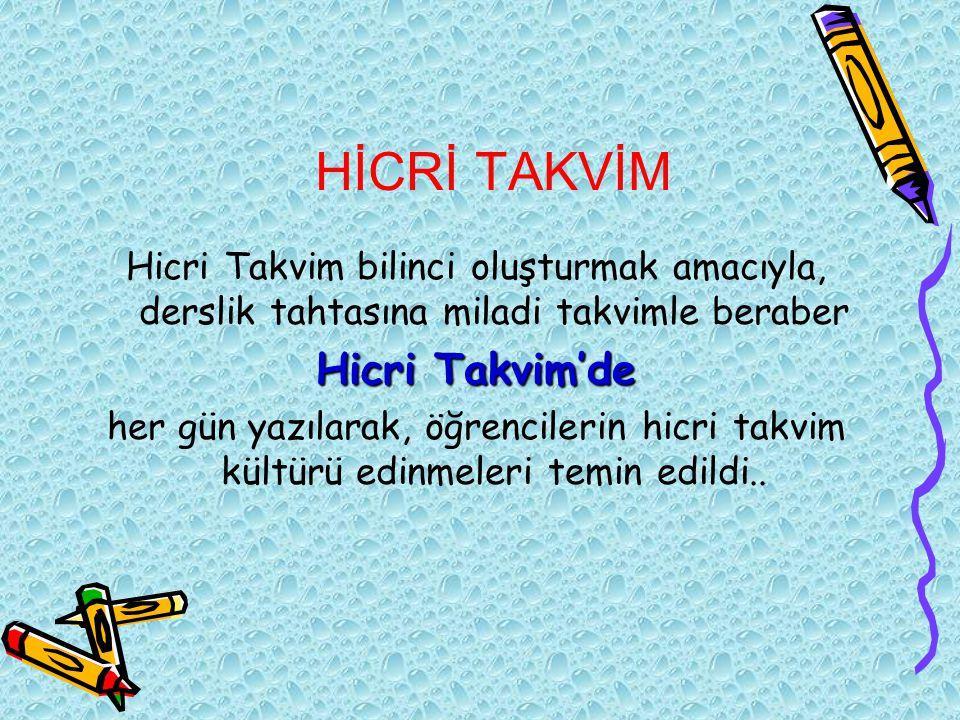 HİCRİ TAKVİM Hicri Takvim bilinci oluşturmak amacıyla, derslik tahtasına miladi takvimle beraber Hicri Takvim'de her gün yazılarak, öğrencilerin hicri