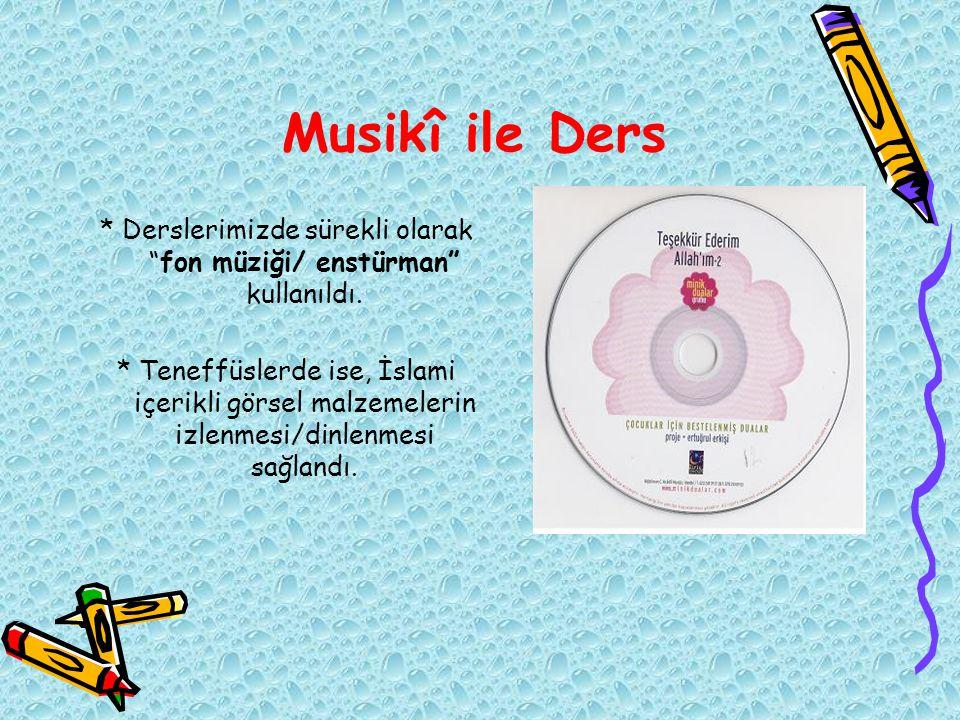 """Musikî ile Ders * Derslerimizde sürekli olarak """"fon müziği/ enstürman"""" kullanıldı. * Teneffüslerde ise, İslami içerikli görsel malzemelerin izlenmesi/"""