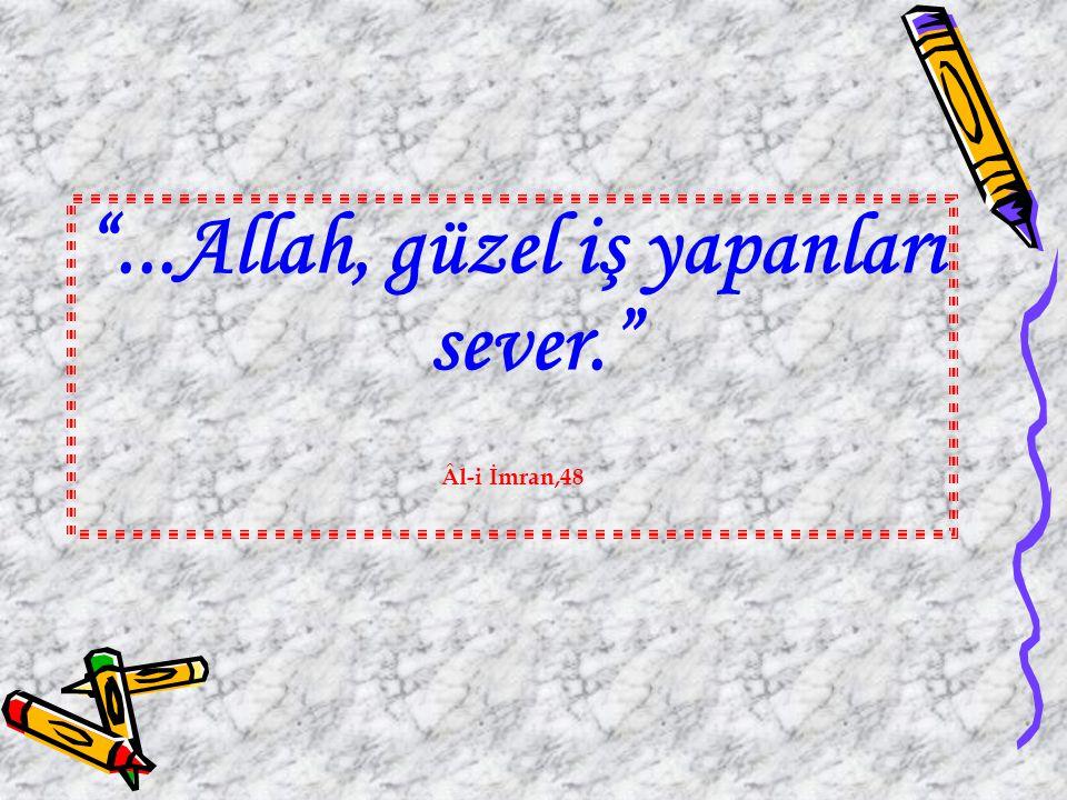 """""""...Allah, güzel iş yapanları sever."""" Âl-i İmran,48"""