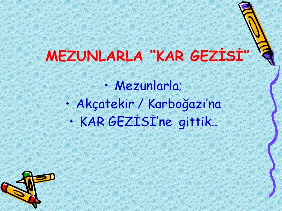 """MEZUNLARLA """"KAR GEZİSİ"""" Mezunlarla; Akçatekir / Karboğazı'na KAR GEZİSİ'ne gittik.."""