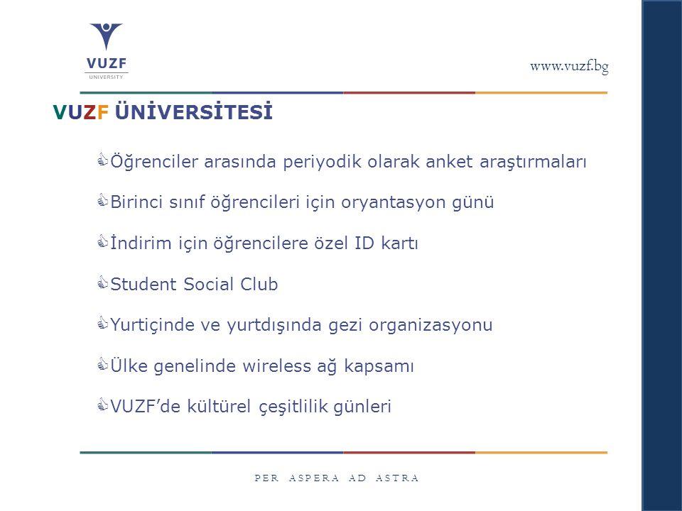 www.vuzf.bg P E R A S P E R A A D A S T R A  Öğrenciler arasında periyodik olarak anket araştırmaları  Birinci sınıf öğrencileri için oryantasyon gü